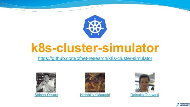 k8s-cluster-simulator https://github.com/pfnet-research/k8s-cluster-simulator Shingo Omura Daisuke TaniwakiHidehito Yabuuc...