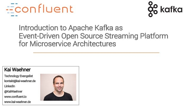 1 Introduction to Apache Kafka as Event-Driven Open Source Streaming Platform for Microservice Architectures Kai Waehner T...