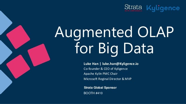 Augmented OLAP for Big Data Luke Han | luke.han@Kyligence.io Co-founder & CEO of Kyligence Apache Kylin PMC Chair Microsof...