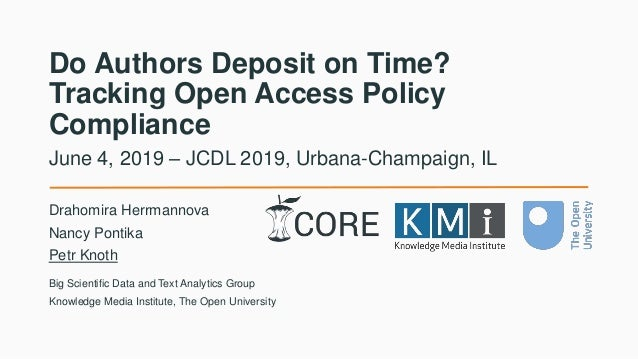 Do Authors Deposit on Time? Tracking Open Access Policy Compliance Drahomira Herrmannova Nancy Pontika Petr Knoth June 4, ...