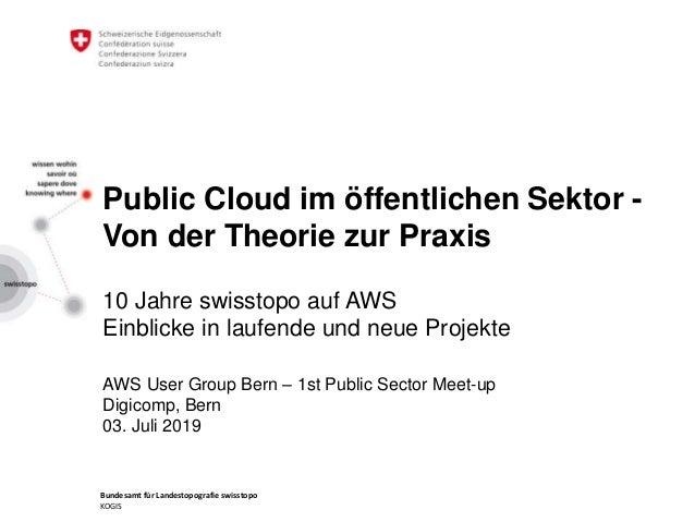 Bundesamt für Landestopografie swisstopo KOGIS Public Cloud im öffentlichen Sektor - Von der Theorie zur Praxis 10 Jahre s...