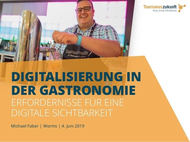 1 DIGITALISIERUNG IN DER GASTRONOMIE ERFORDERNISSE F�R EINE DIGITALE SICHTBARKEIT Michael Faber | Worms | 4. Juni 2019