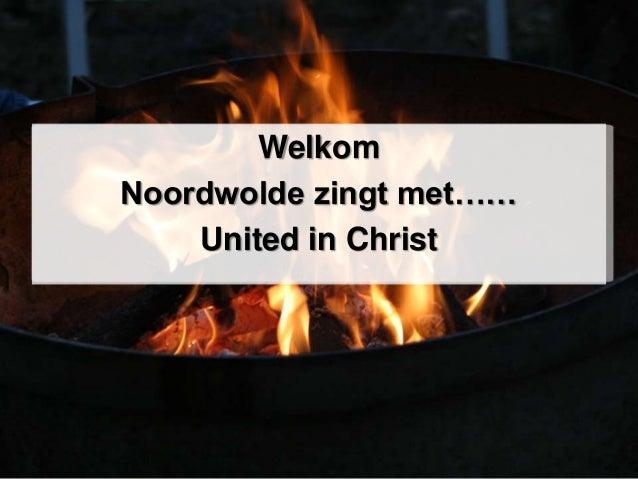 Welkom Noordwolde zingt met…… United in Christ