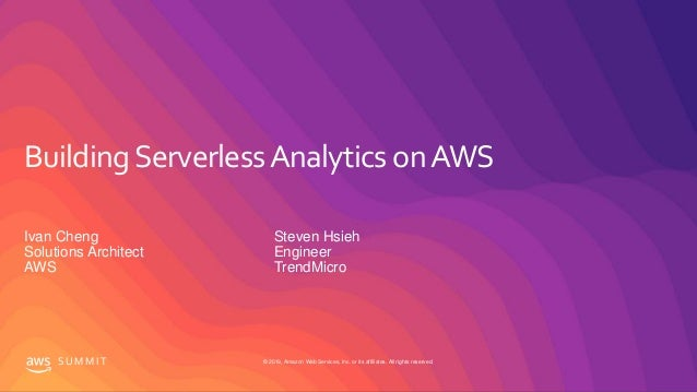© 2019, Amazon Web Services, Inc. or its affiliates. All rights reserved.S U M M I T BuildingServerlessAnalytics onAWS Iva...
