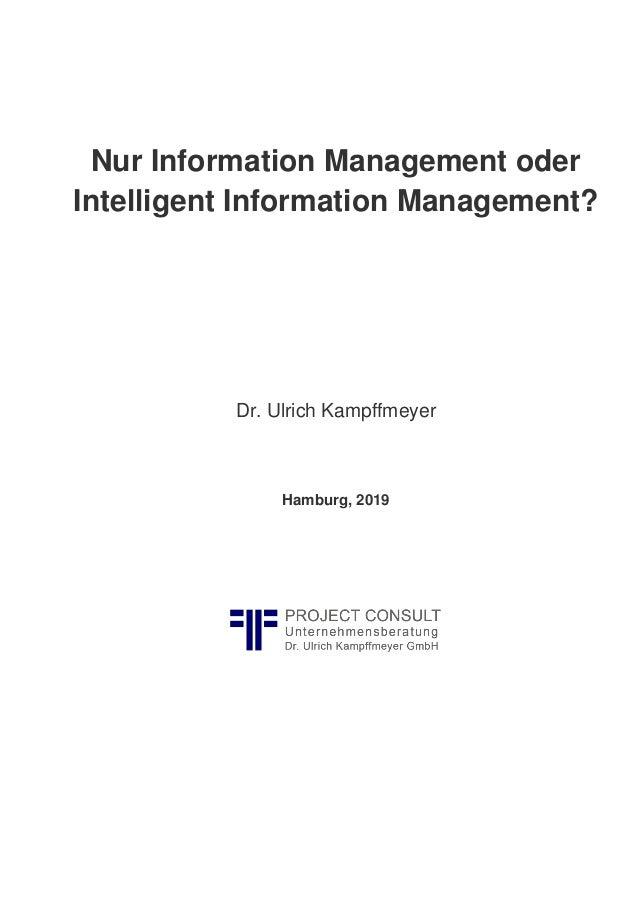 Nur Information Management oder Intelligent Information Management? Dr. Ulrich Kampffmeyer Hamburg, 2019