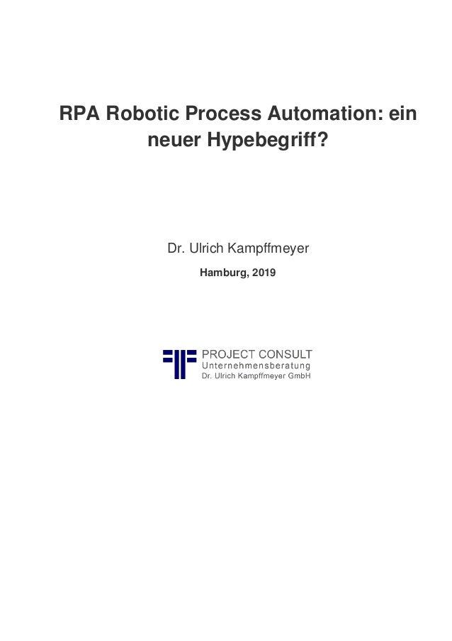RPA Robotic Process Automation: ein neuer Hypebegriff? Dr. Ulrich Kampffmeyer Hamburg, 2019