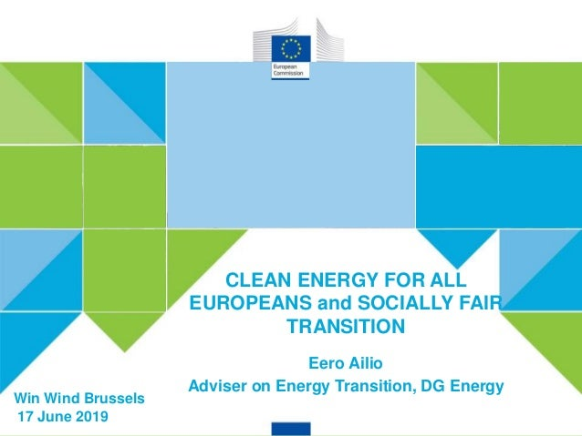 CLEAN ENERGY FOR ALL EUROPEANS Win Wind Brussels 17 June 2019 CLEAN ENERGY FOR ALL EUROPEANS and SOCIALLY FAIR TRANSITION ...
