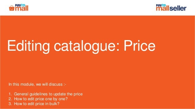 Editing catalogue: Price In this module, we will discuss :- 1. General guidelines to update the price 2. How to edit price...