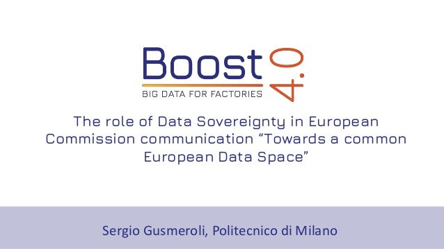 """The role of Data Sovereignty in European Commission communication """"Towards a common European Data Space"""" Sergio Gusmeroli,..."""