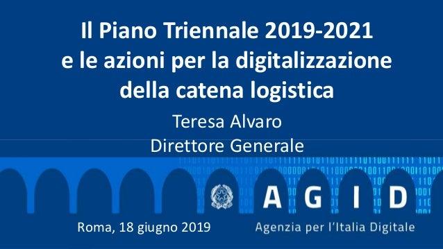 Teresa Alvaro Direttore Generale Roma, 18 giugno 2019 Il Piano Triennale 2019-2021 e le azioni per la digitalizzazione del...