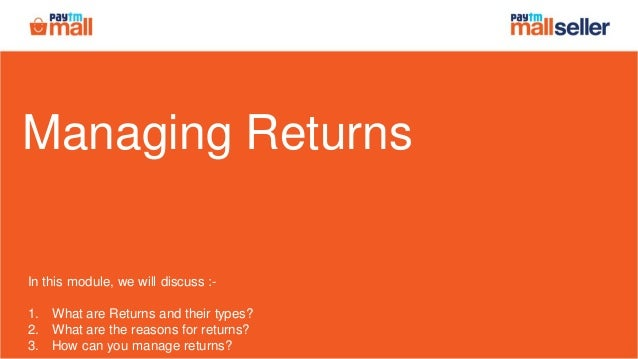 Managing Returns In this module, we will discuss :- 1. What are Returns and their types? 2. What are the reasons for retur...