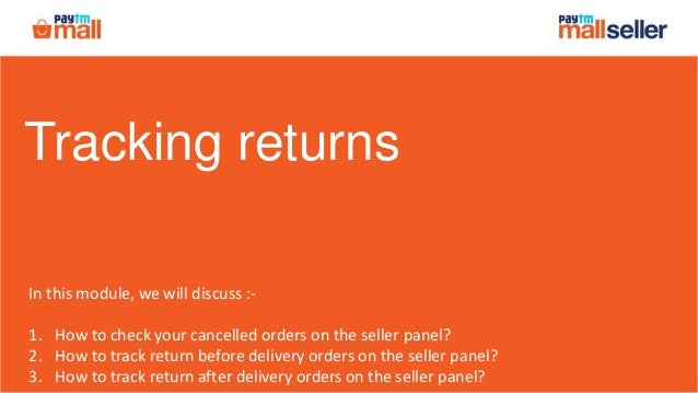 Tracking returns In this module, we will discuss :- 1. How to check your cancelled orders on the seller panel? 2. How to t...