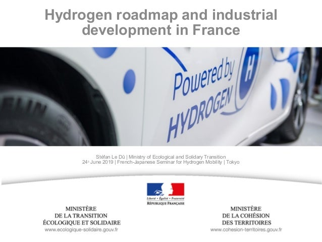 Hydrogen roadmap and industrial development in France Stéfan Le Dû | Ministry of Ecological and Solidary Transition 24th J...