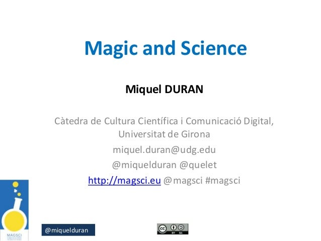 @miquelduran Magic and Science Miquel DURAN Càtedra de Cultura Científica i Comunicació Digital, Universitat de Girona miq...