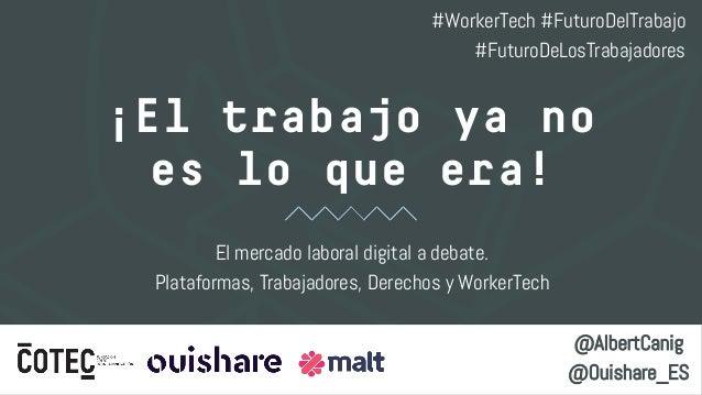 ¡El trabajo ya no es lo que era! El mercado laboral digital a debate. Plataformas, Trabajadores, Derechos y WorkerTech @Al...