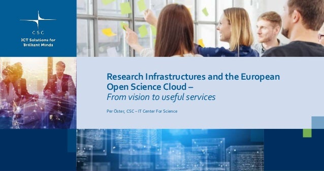 Research Infrastructures and the European Open Science Cloud – From vision to useful services Per Öster, CSC – IT Center F...