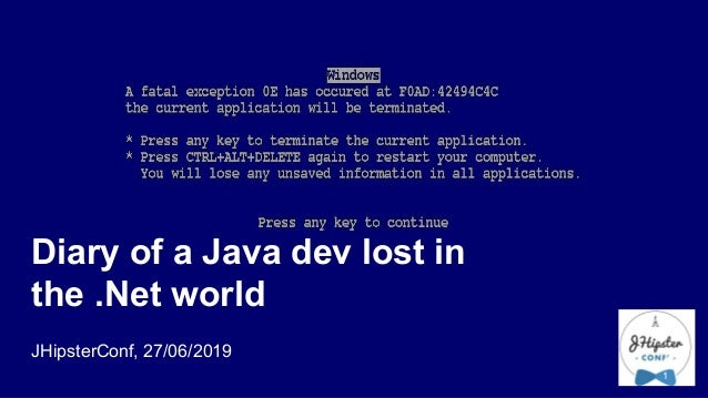Diary of a Java dev lost in the .Net world JHipsterConf, 27/06/2019 1
