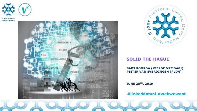 SOLID THE HAGUE BART ROORDA (VIERDE VRIJDAG!) PIETER VAN EVERDINGEN (PLDN) JUNE 28TH, 2019 #linkeddatanl #webwewant