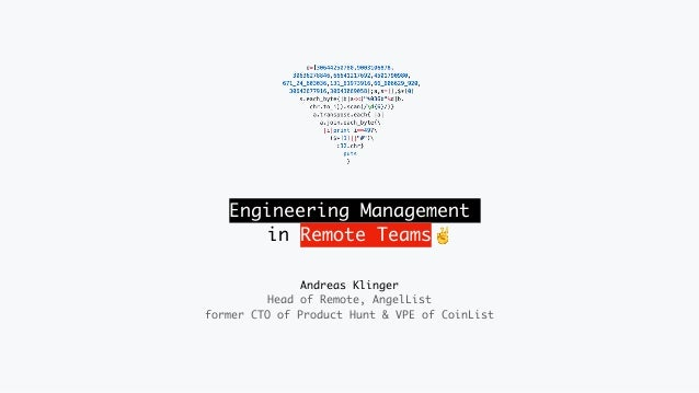 Engineering Management in Remote Teams Andreas Klinger Head of Remote, AngelList former CTO of Product Hunt & VPE of CoinL...