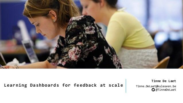 Learning Dashboards for feedback at scale Tinne De Laet Tinne.DeLaet@kuleuven.be @TinneDeLaet