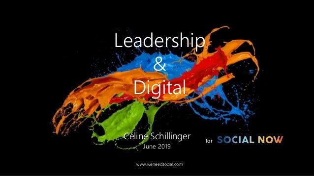 Leadership & Digital Céline Schillinger June 2019 www.weneedsocial.com for