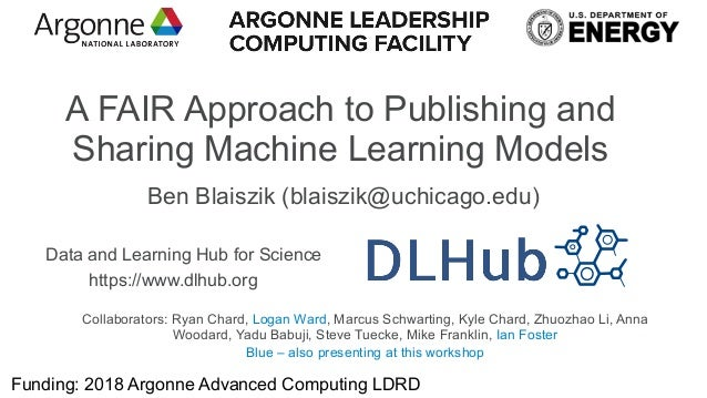 Funding: 2018 Argonne Advanced Computing LDRD Collaborators: Ryan Chard, Logan Ward, Marcus Schwarting, Kyle Chard, Zhuozh...