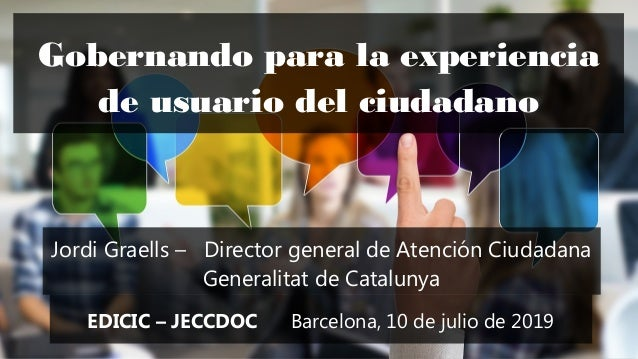 1 'Gobernando para la experiencia de usuario del ciudadano' – Congreso EDICIC-Jornadas JECCDOC – Universitat de Barcelona ...