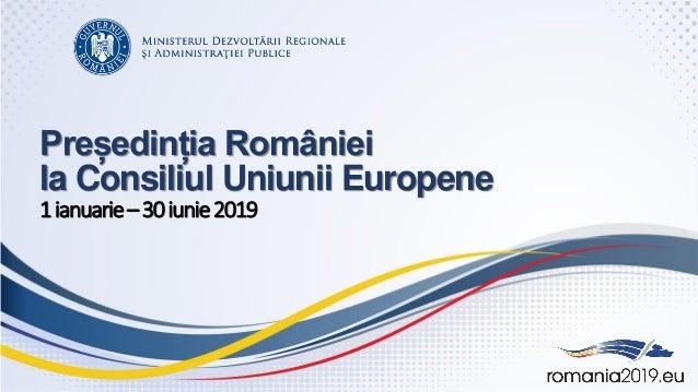 Președinția României la Consiliul Uniunii Europene 1ianuarie–30iunie2019