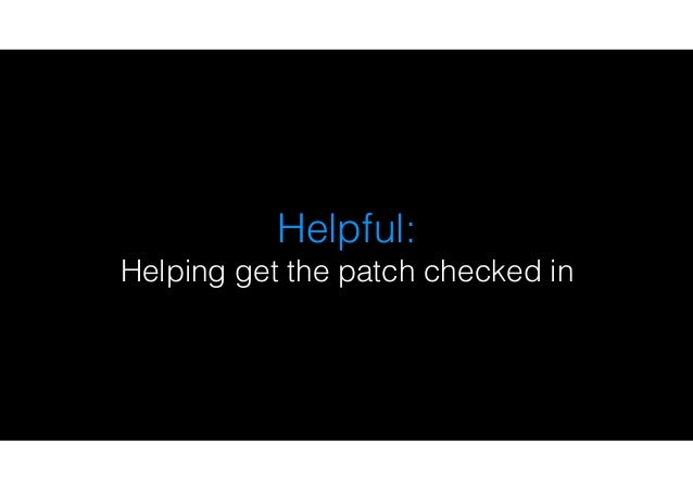 Helpful: Helping get the patch checked in