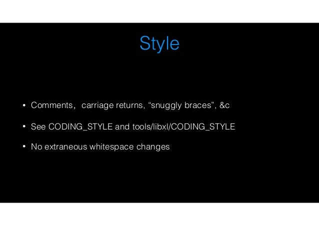 """Style • Comments,carriage returns, """"snuggly braces"""", &c • See CODING_STYLE and tools/libxl/CODING_STYLE • No extraneous wh..."""