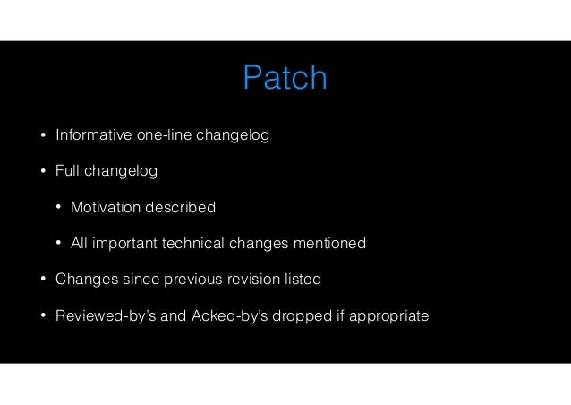 Patch • Informative one-line changelog • Full changelog • Motivation described • All important technical changes mentioned...