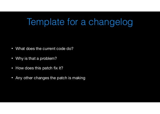 Reviewing tips • Code follows data: Look at the data structures first • Three ways to look at a patch • Look at the patch i...