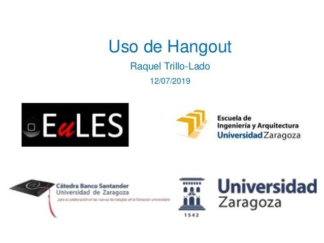 Uso de Hangout Raquel Trillo-Lado 12/07/2019