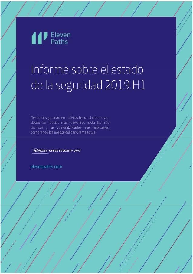 2019 © Telefónica Digital España, S.L.U. Todos los derechos reservados. Informe sobre el estado de la seguridad 2019 H1 Pá...
