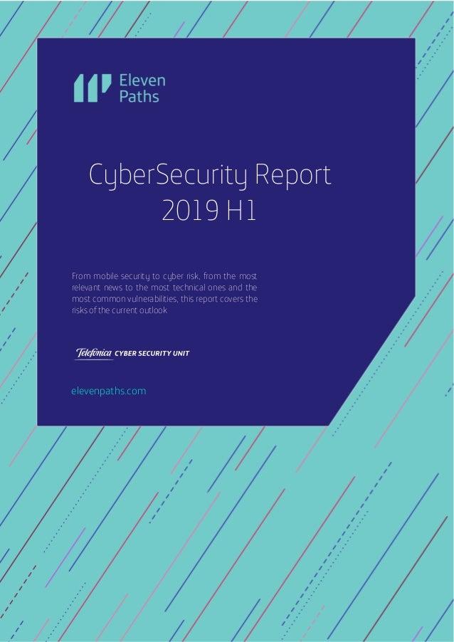 2019 © Telefónica Digital España, S.L.U. Todos los derechos reservados. CyberSecurity Report 2019 H1 Página 0 de 25 From m...
