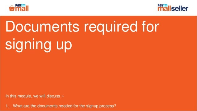 Documents required for signing up In this module, we will discuss :- 1. What are the documents needed for the signup proce...