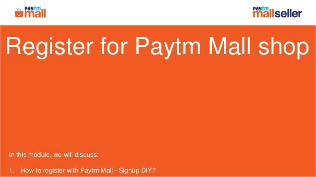 Register for Paytm Mall shop In this module, we will discuss:- 1. How to register with Paytm Mall - Signup DIY?