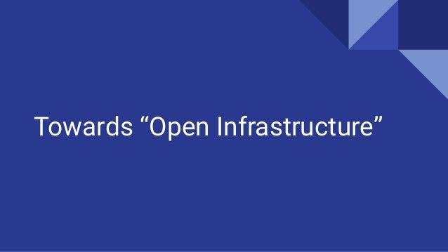 """Towards """"Open Infrastructure"""""""