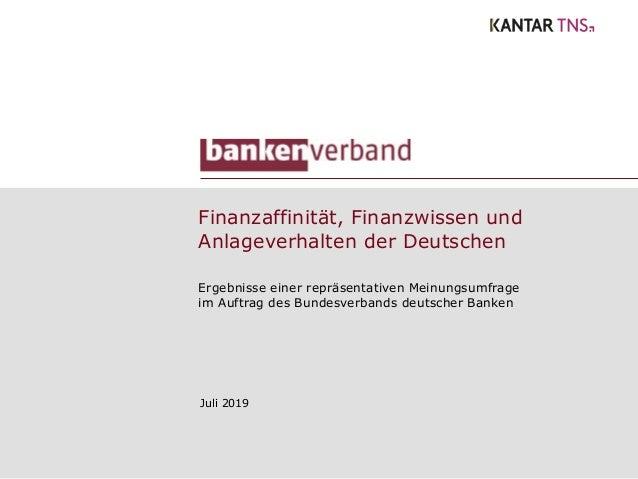 Finanzaffinität, Finanzwissen und Anlageverhalten der Deutschen Juli 2019 Ergebnisse einer repräsentativen Meinungsumfrage...