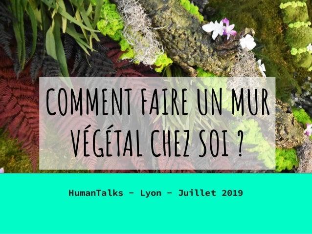 COMMENT FAIRE UN MUR VÉGÉTAL CHEZ SOI ? HumanTalks - Lyon - Juillet 2019