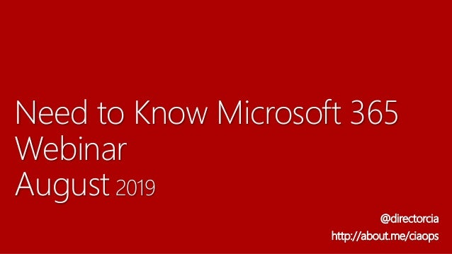 Need to Know Microsoft 365 Webinar August 2019 @directorcia http://about.me/ciaops