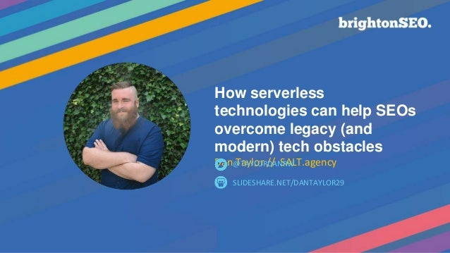 How serverless technologies can help SEOs overcome legacy (and modern) tech obstacles Dan Taylor // SALT.agency SLIDESHARE...