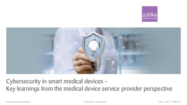 © Zühlke 2019Slide 1 |Cybersecurity in smart medical devices | Dr. Stefan Weiss03 August 2019 Public | Cybersecurity in sm...