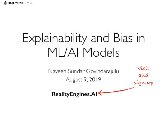 Explainability and Bias in ML/AI Models Naveen Sundar Govindarajulu August 9, 2019 Visit and sign up RealityEngines.AI