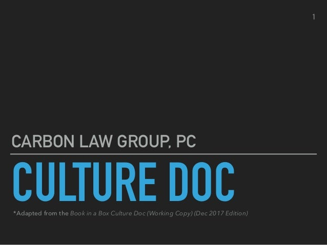CULTURE DOC CARBON LAW GROUP, PC *Adapted from the Book in a Box Culture Doc (Working Copy) (Dec 2017 Edition) 1