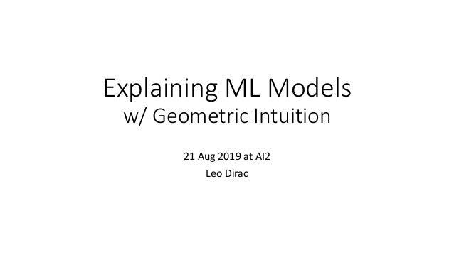 Explaining ML Models w/ Geometric Intuition 21 Aug 2019 at AI2 Leo Dirac