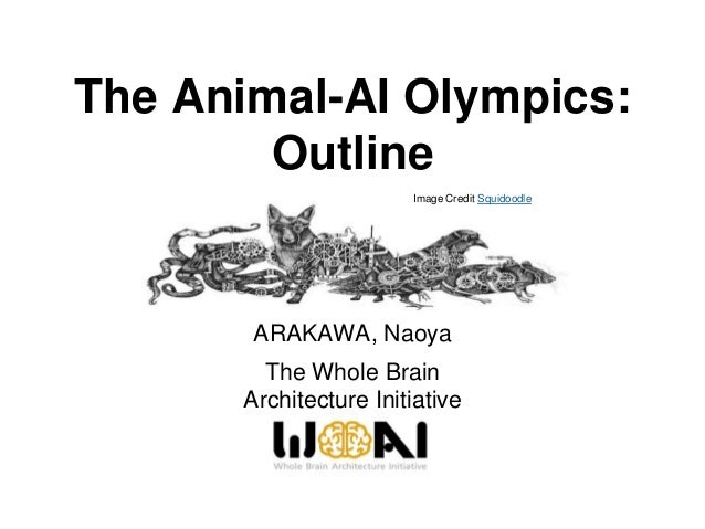 The Animal-AI Olympics: Outline ARAKAWA, Naoya The Whole Brain Architecture Initiative Image Credit Squidoodle