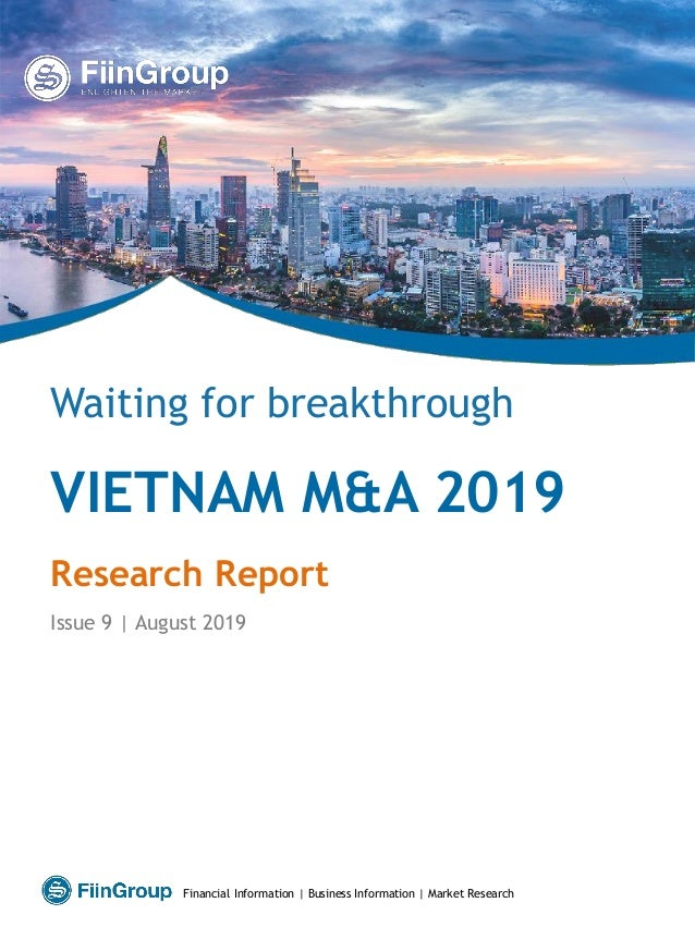 VIETNAM M&A 2019 Research Report Issue 9 | August 2019 Waiting for breakthrough Financial Information | Business Informati...