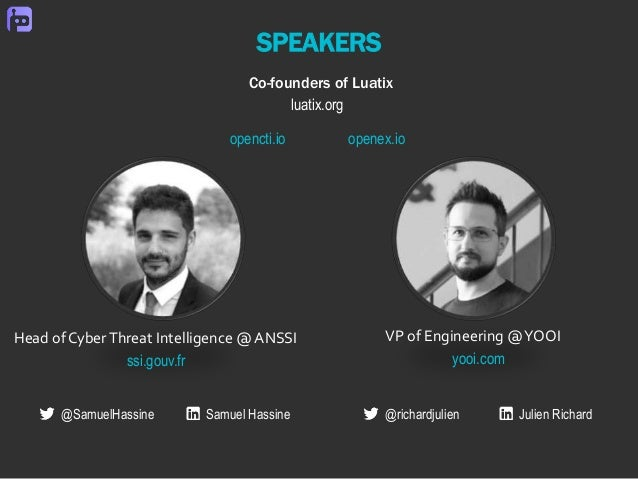 SPEAKERS Head of CyberThreat Intelligence @ ANSSI VP of Engineering @YOOI yooi.comssi.gouv.fr Co-founders of Luatix @Samue...