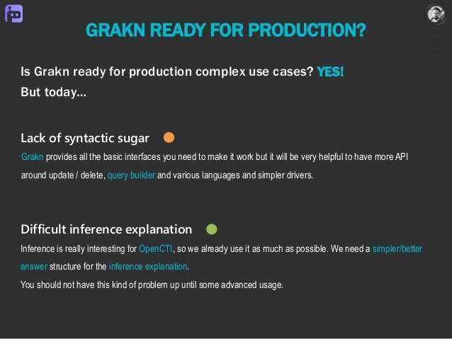 GRAKN READY FOR PRODUCTION? Grakn provides all the basic interfaces you need to make it work but it will be very helpful t...
